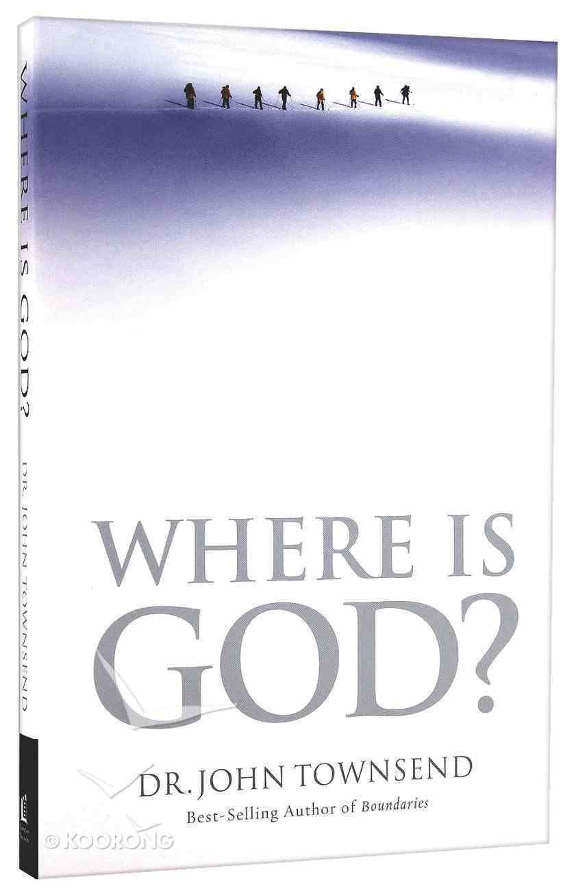 Where is God?: Finding His Presence, Purpose and Power in Difficult Times Paperback