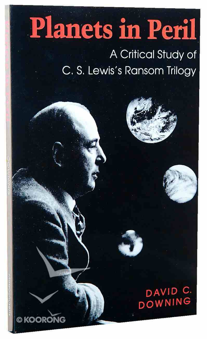 Planets in Peril: A Critical Study of C S Lewis's Ransom Trilogy Paperback