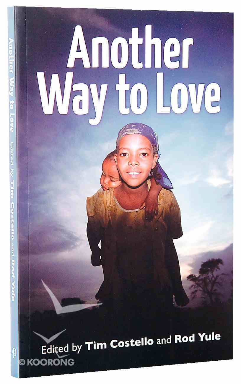 Another Way to Love: Christian Social Reform and Global Poverty Paperback