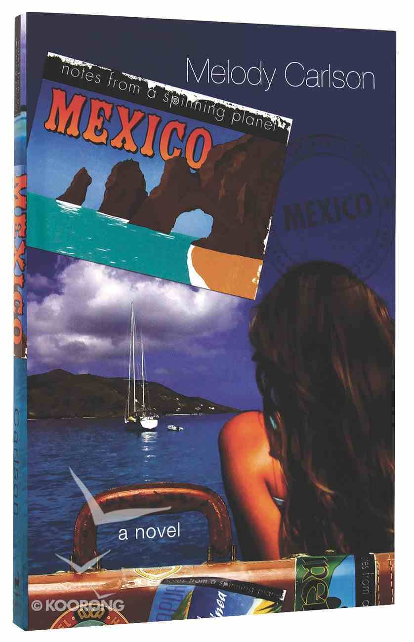 Mexico (#03 in Notes From A Spinning Planet Series) Paperback