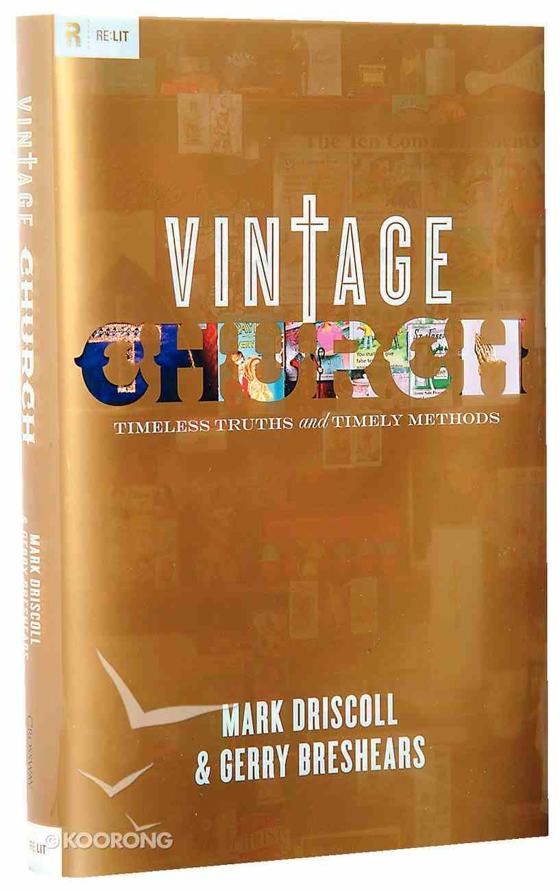 Vintage Church: Timeless Truths and Timely Methods Hardback