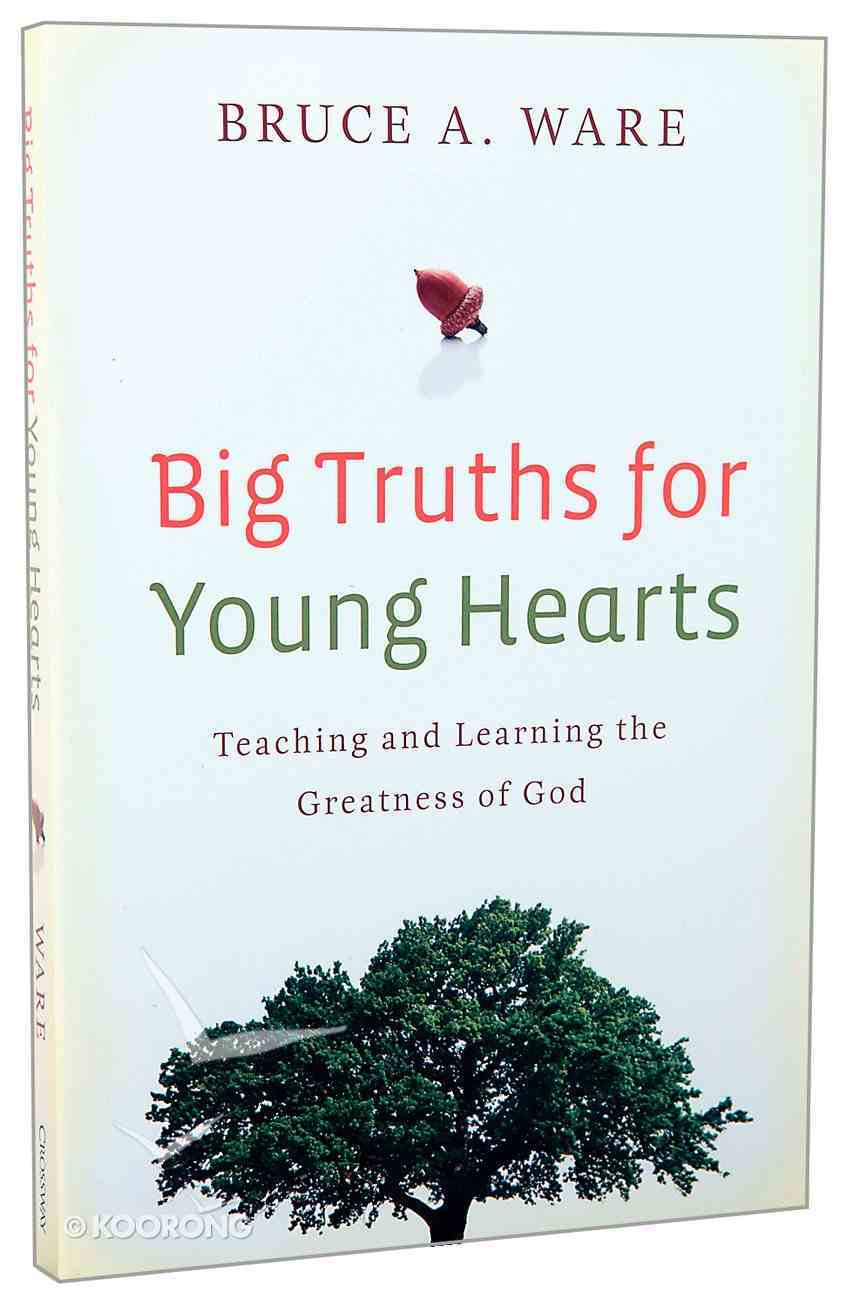 Big Truths For Young Hearts: Teaching and Learning the Greatness of God Paperback