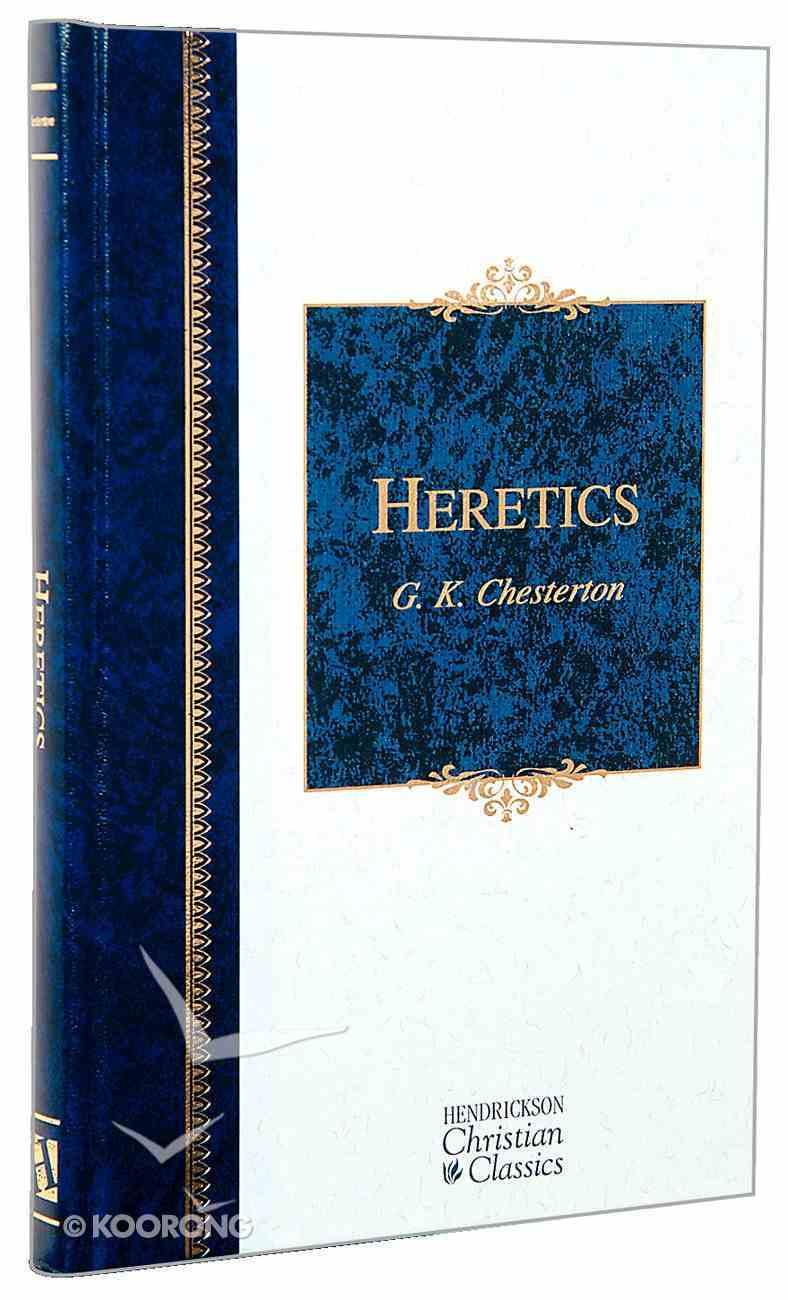 Heretics (Hendrickson Christian Classics Series) Hardback