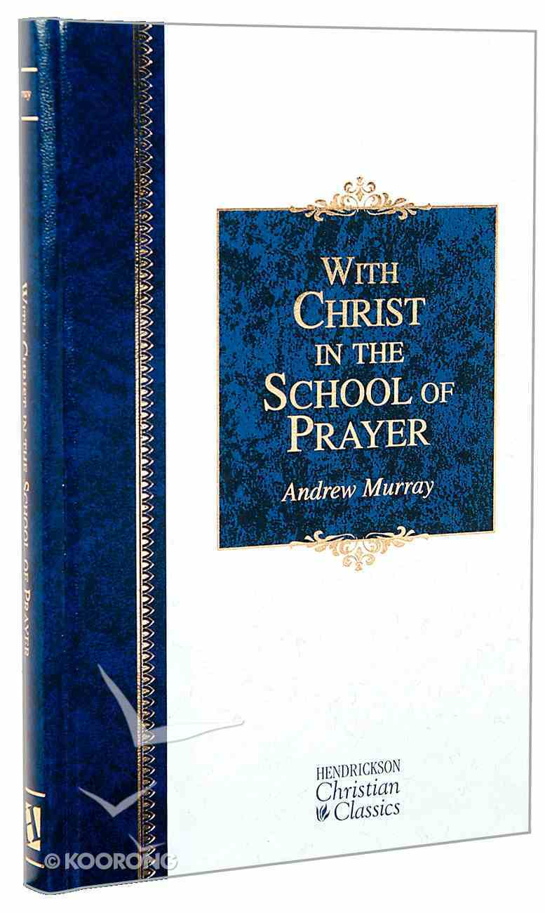 With Christ in the School of Prayer (Hendrickson Christian Classics Series) Hardback