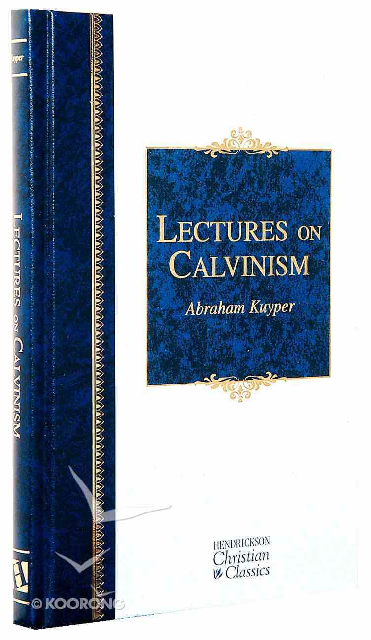 Lectures in Calvinism (Hendrickson Christian Classics Series) Hardback