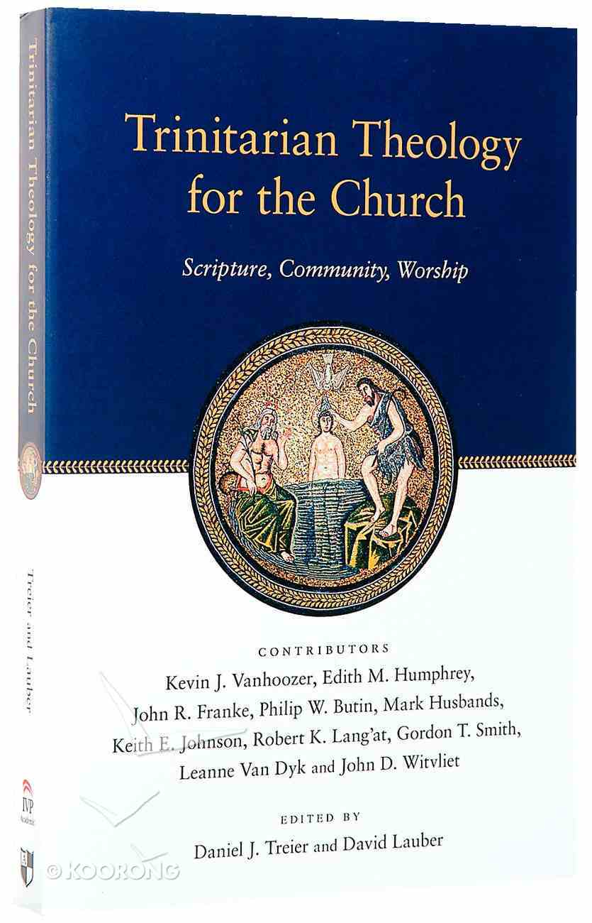 Trinitarian Theology For the Church: Scripture, Community, Worship Paperback