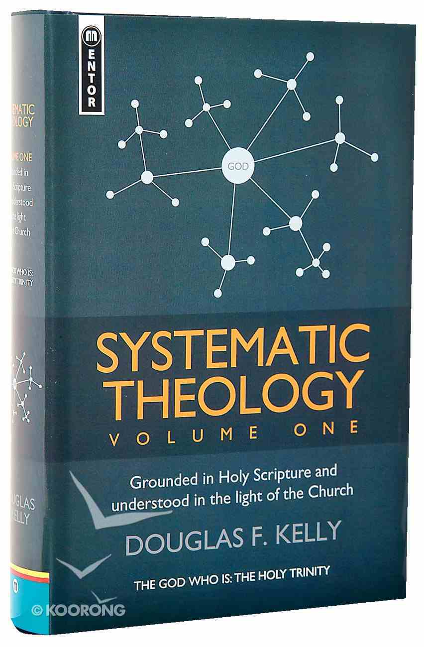 Systematic Theology #01: Grounded in Holy Scripture and Understood in the Light of the Church Hardback