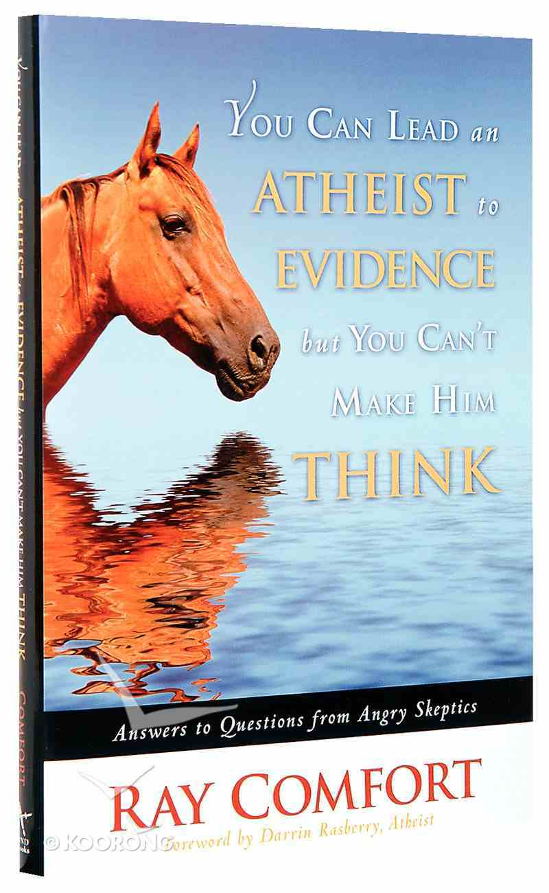 You Can Lead An Atheist to Evidence But You Can't Make Him Think Hardback