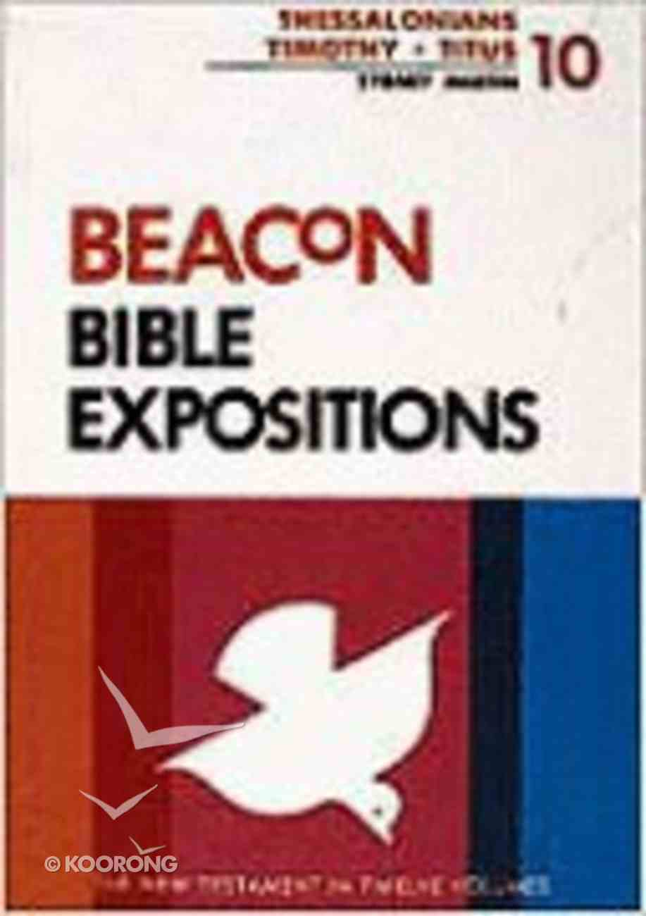 1 and 2 Thessalonians, 1 and 2 Timothy, Titus (#10 in Beacon Bible Expositions Series) Hardback