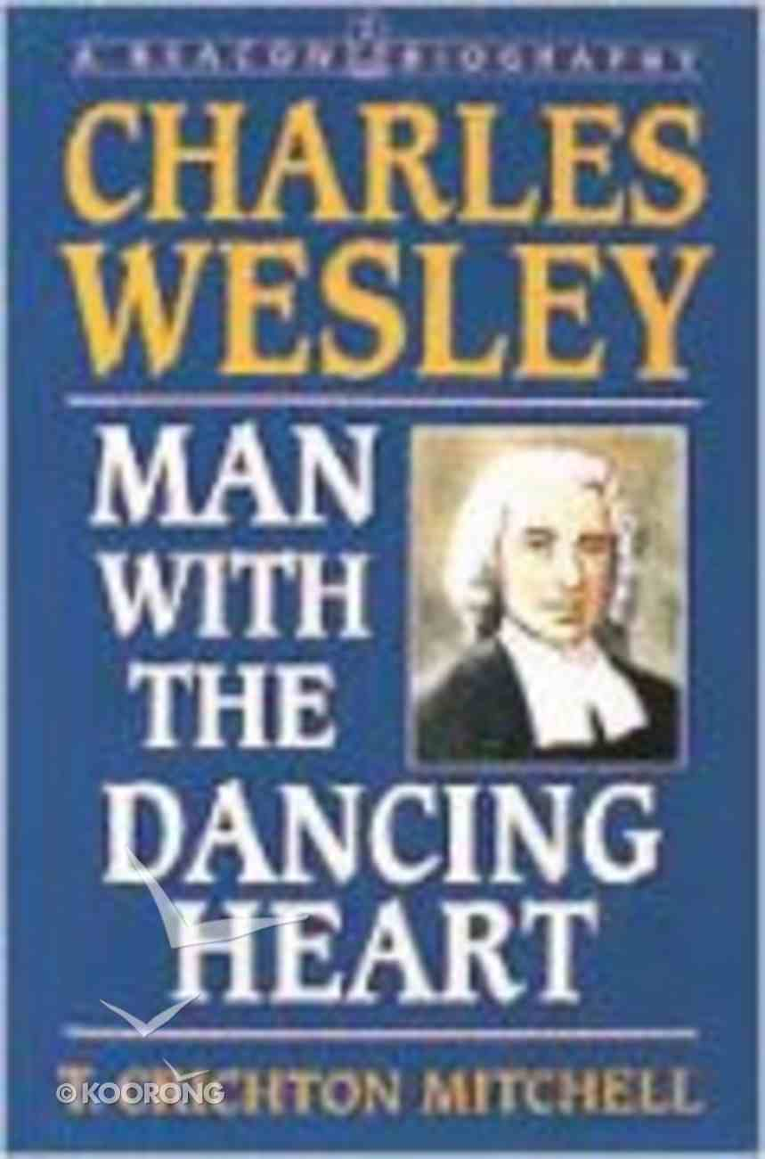 Charles Wesley: Man With the Dancing Heart Paperback