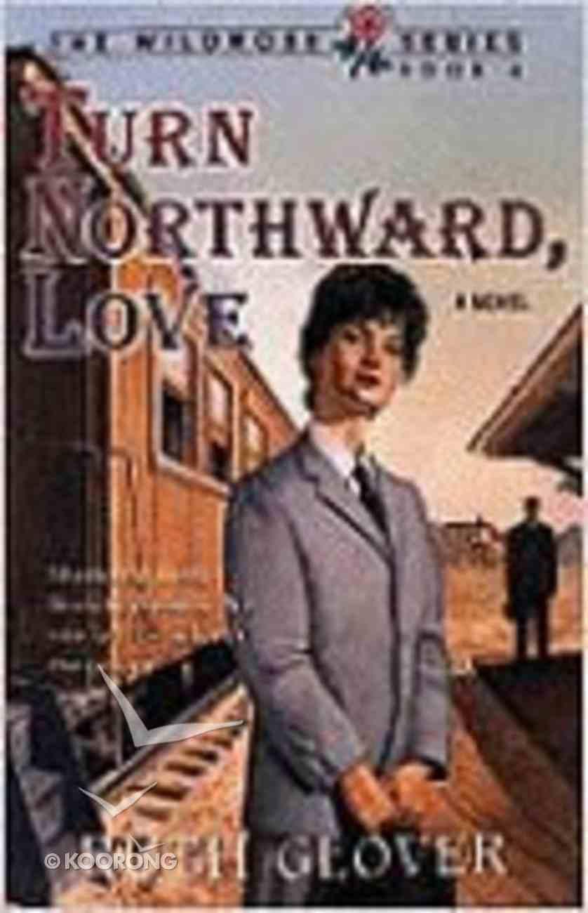 Turn Northward Love (#04 in Wildrose Series) Paperback