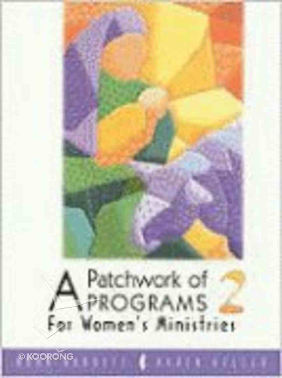 A Patchwork of Programs 2 For Women's Ministries Paperback