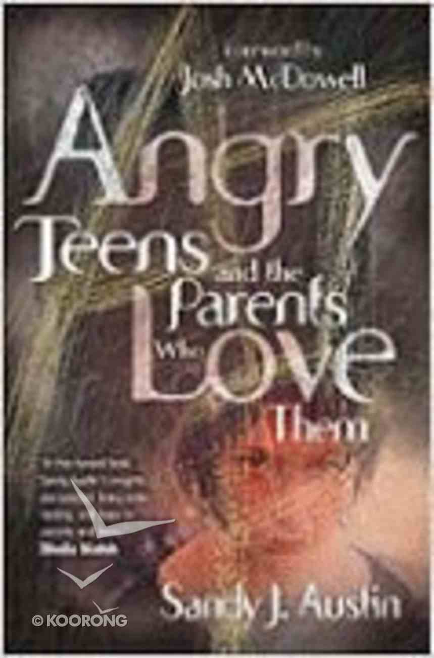 Angry Teens and the Parents Who Love Them Paperback