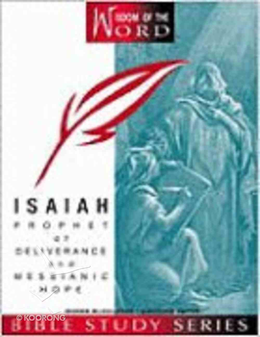 Isaiah Part 1 - Prophet of Deliverance and Messianic Hope (#07 in Wisdom Of The Word Series) Paperback