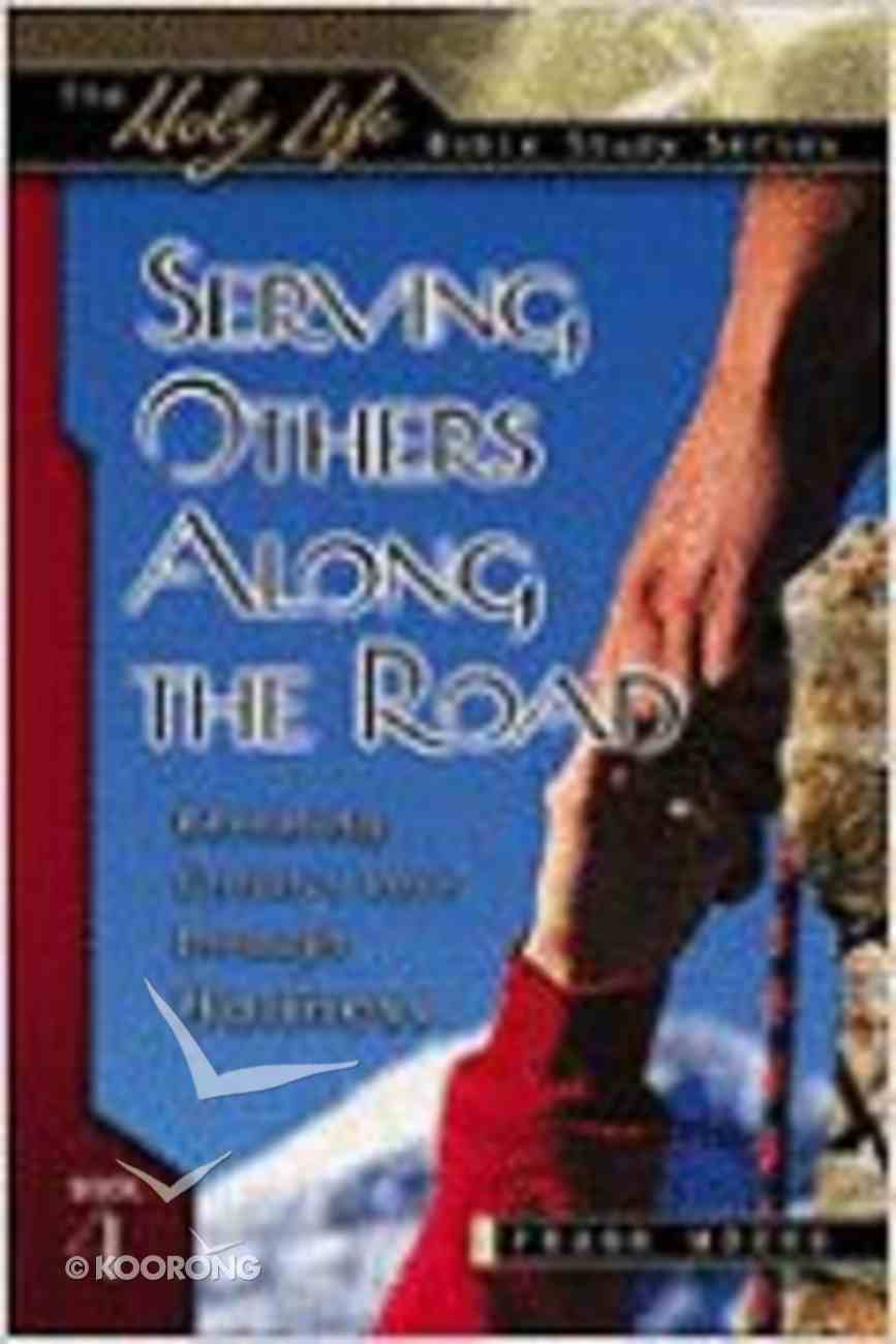 Holy Life: Serving Others Along the Road (Holy Life Bible Study Series) Paperback