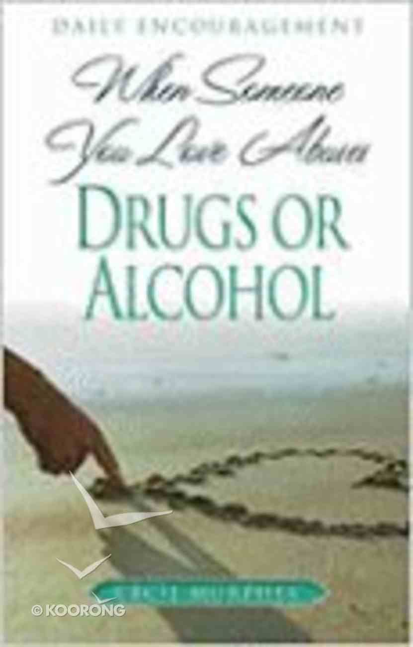 When Someone You Love Abuses Drugs Or Alcohol Paperback
