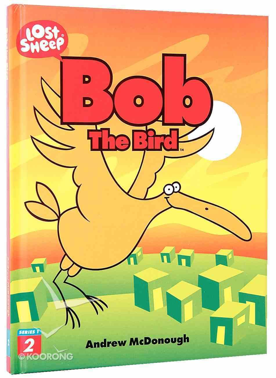 Bob, the Bird (Lost Sheep Series) Hardback