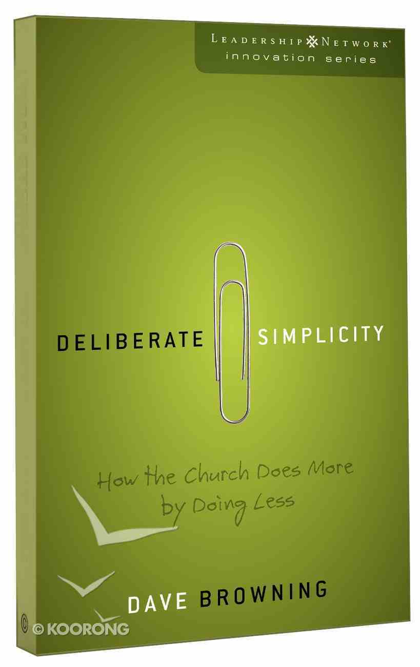 Deliberate Simplicity (Leadership Network Innovation Series) Paperback