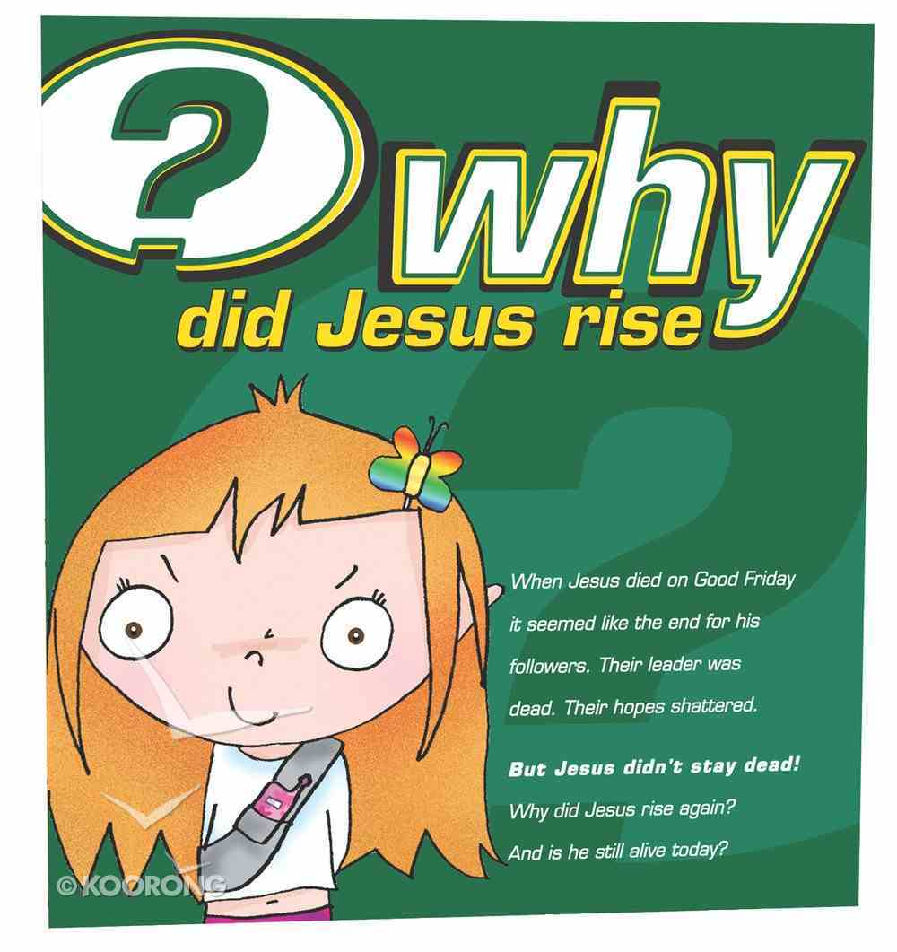 Why Did Jesus Rise? Ages 7-14 (25 Pack) Booklet