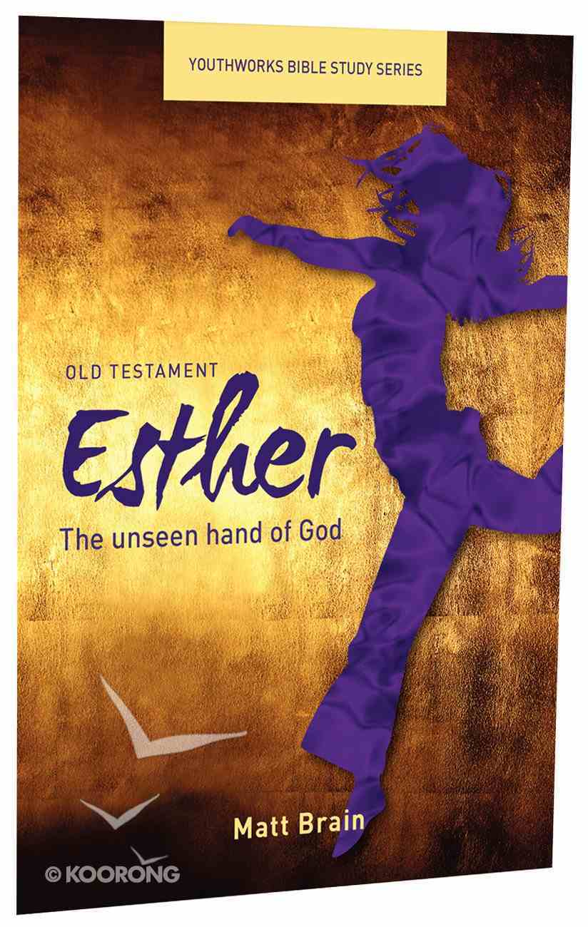 Esther, the Unseen Hand of God (Youthworks Bible Study Series) Paperback