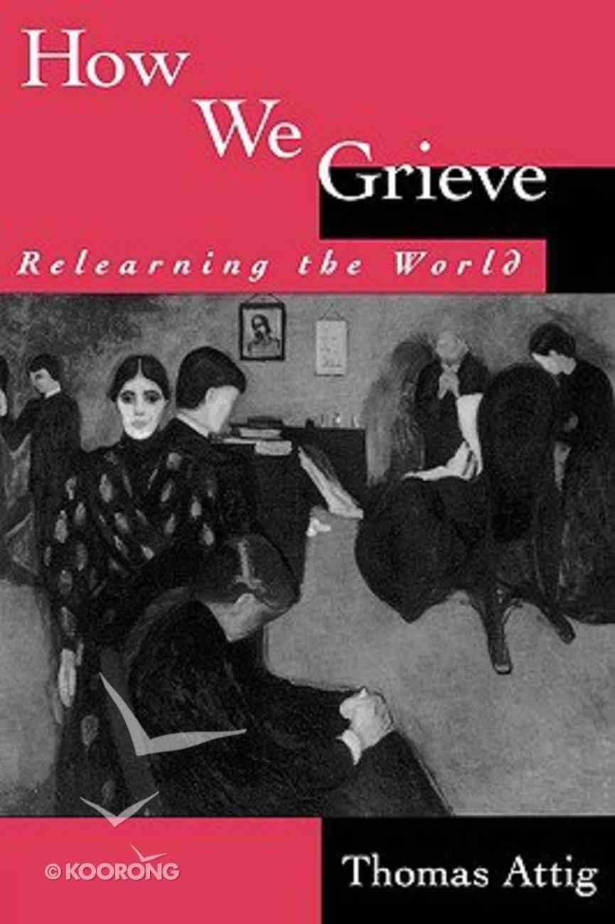 How We Grieve: Relearning the World Paperback