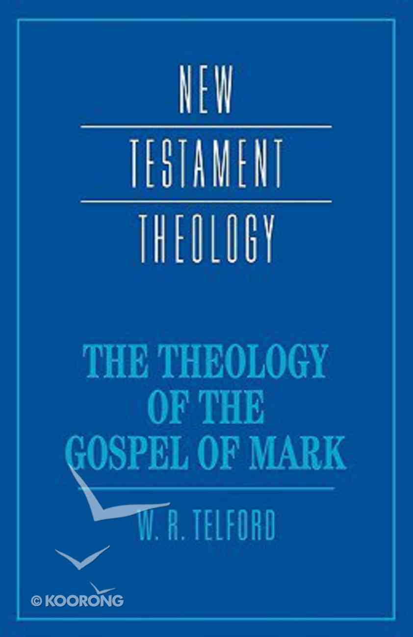 The Theology of the Gospel of Mark (Cambridge New Testament Theology Series) Paperback