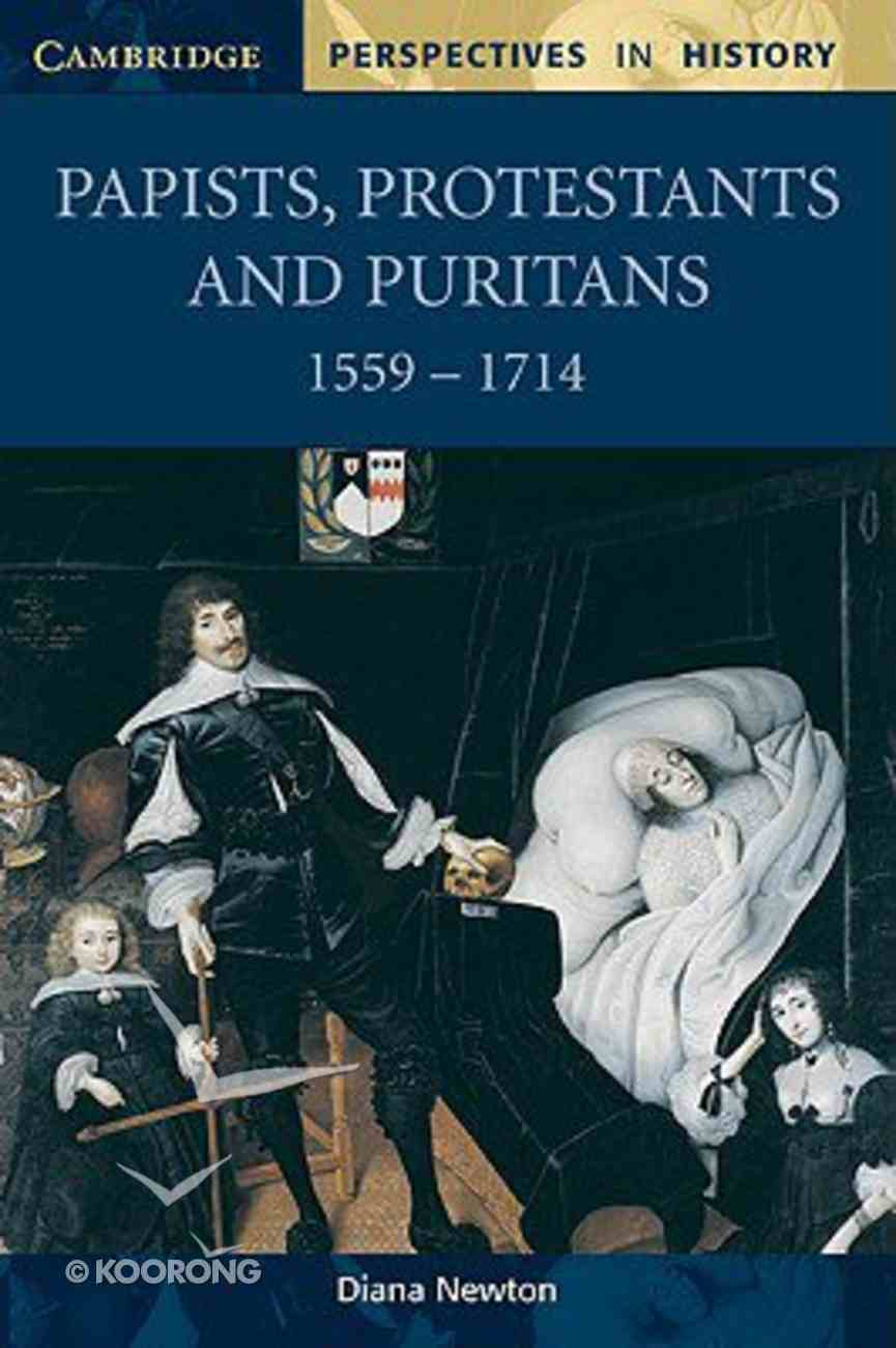 Papists Protestants and Puritans 1559 - 1714 Paperback