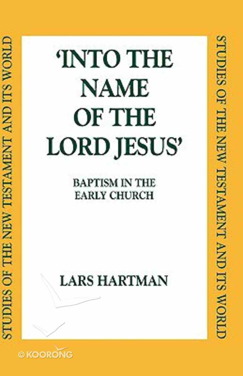 Into the Name of the Lord Jesus: Baptism in the Early Church Hardback