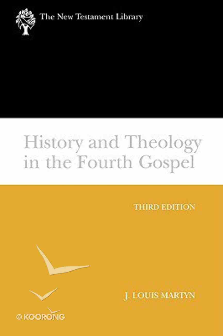 History and Theology in the Fourth Gospel Revised 2003 (New Testament Library Series) Paperback