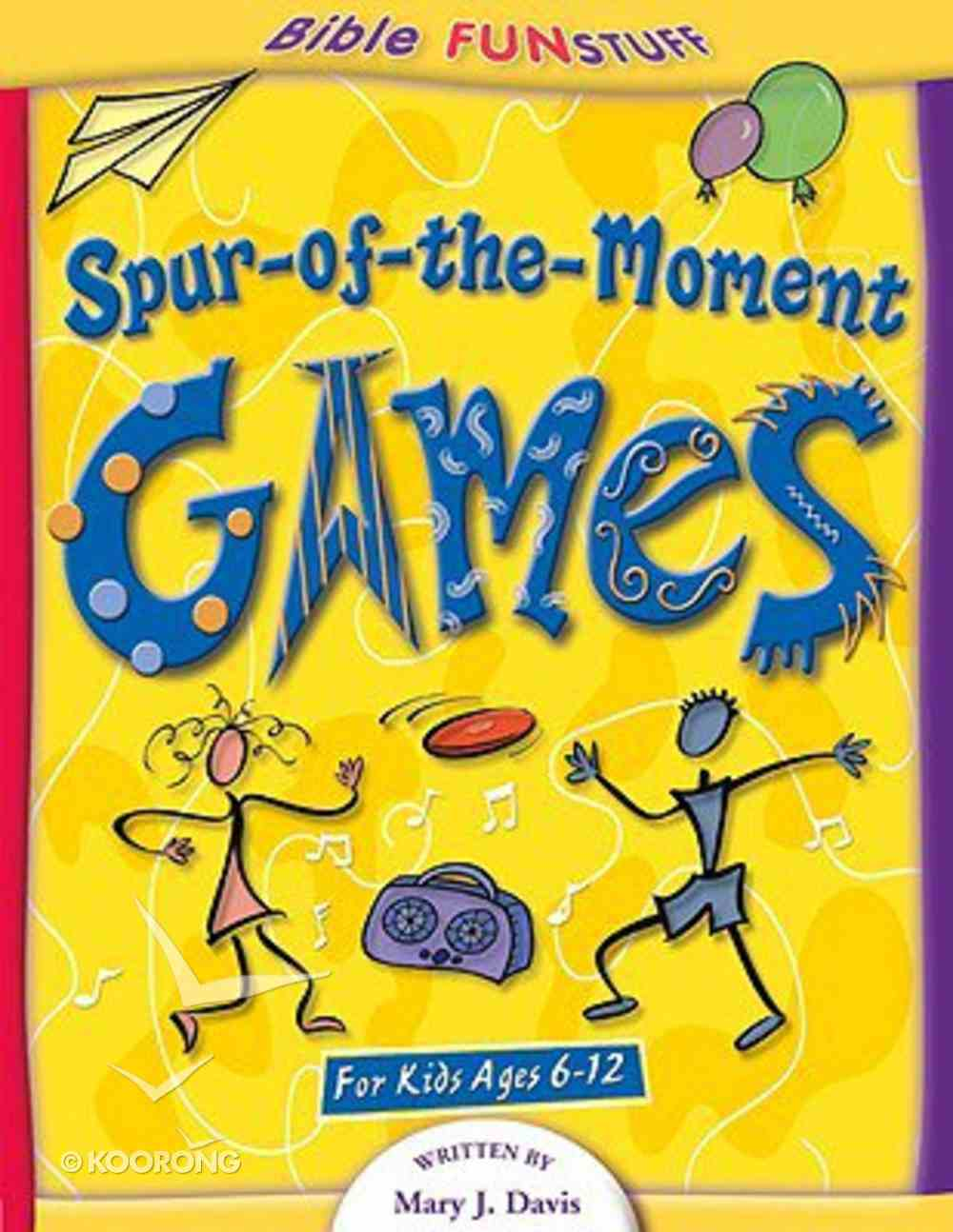 Spur-Of-The-Moment Games (Bible Fun Stuff Series) Paperback