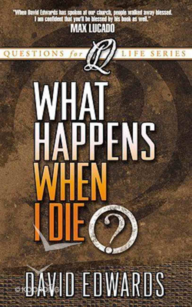 What Happens When I Die? (Questions For Life Series) Paperback