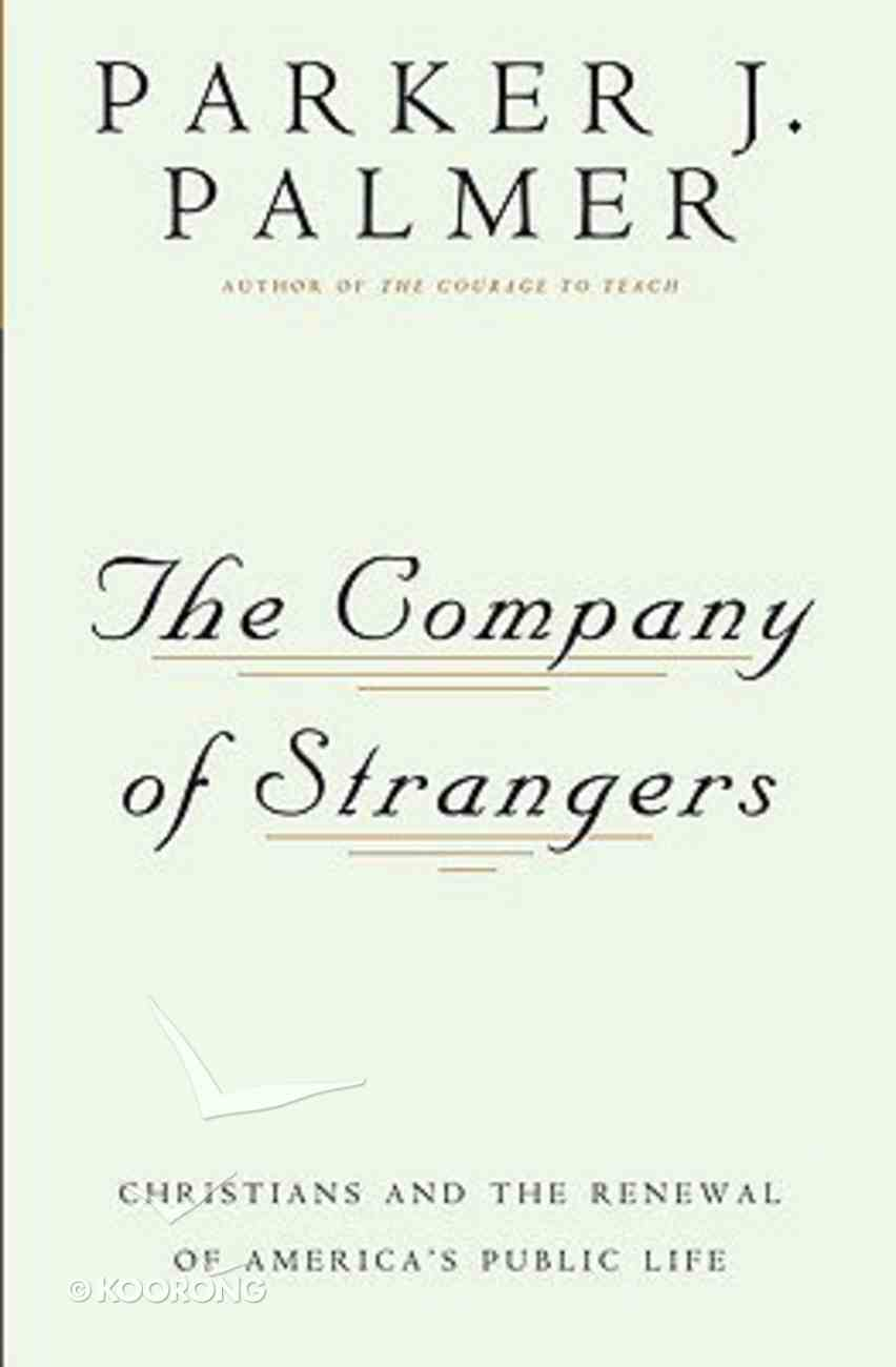 Company of Strangers: Christians and the Renewal of America's Public Life Paperback