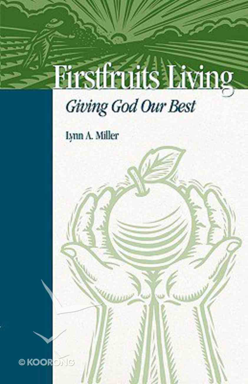 Firstfruits Living: Giving God Our Best Paperback