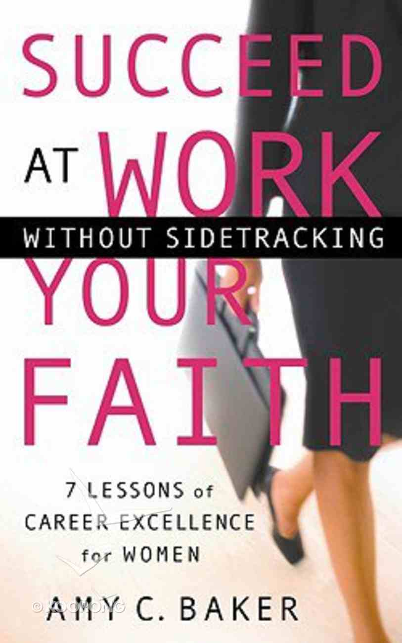 Succeed At Work Without Sidetracking Your Faith Hardback