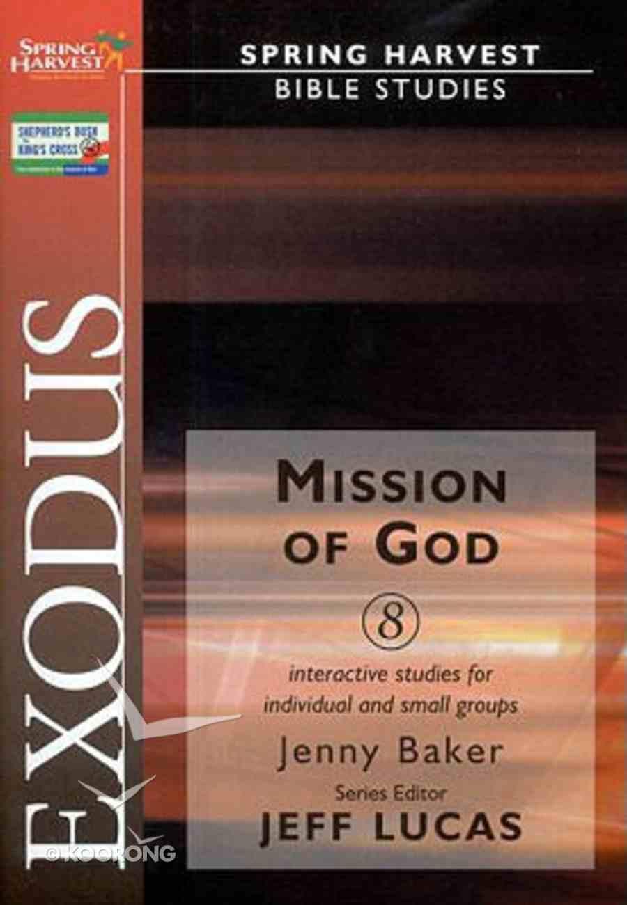 Exodus Mission of God (Spring Harvest Bible Studies Series) Paperback
