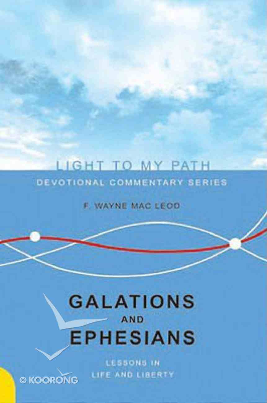 Galatians and Ephesians (Light To My Path Devotional Commentary Series) Paperback