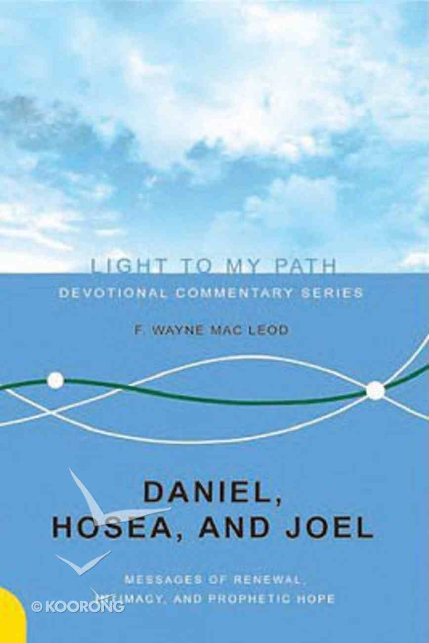 Daniel, Hosea, and Joel (Light To My Path Devotional Commentary Series) Paperback