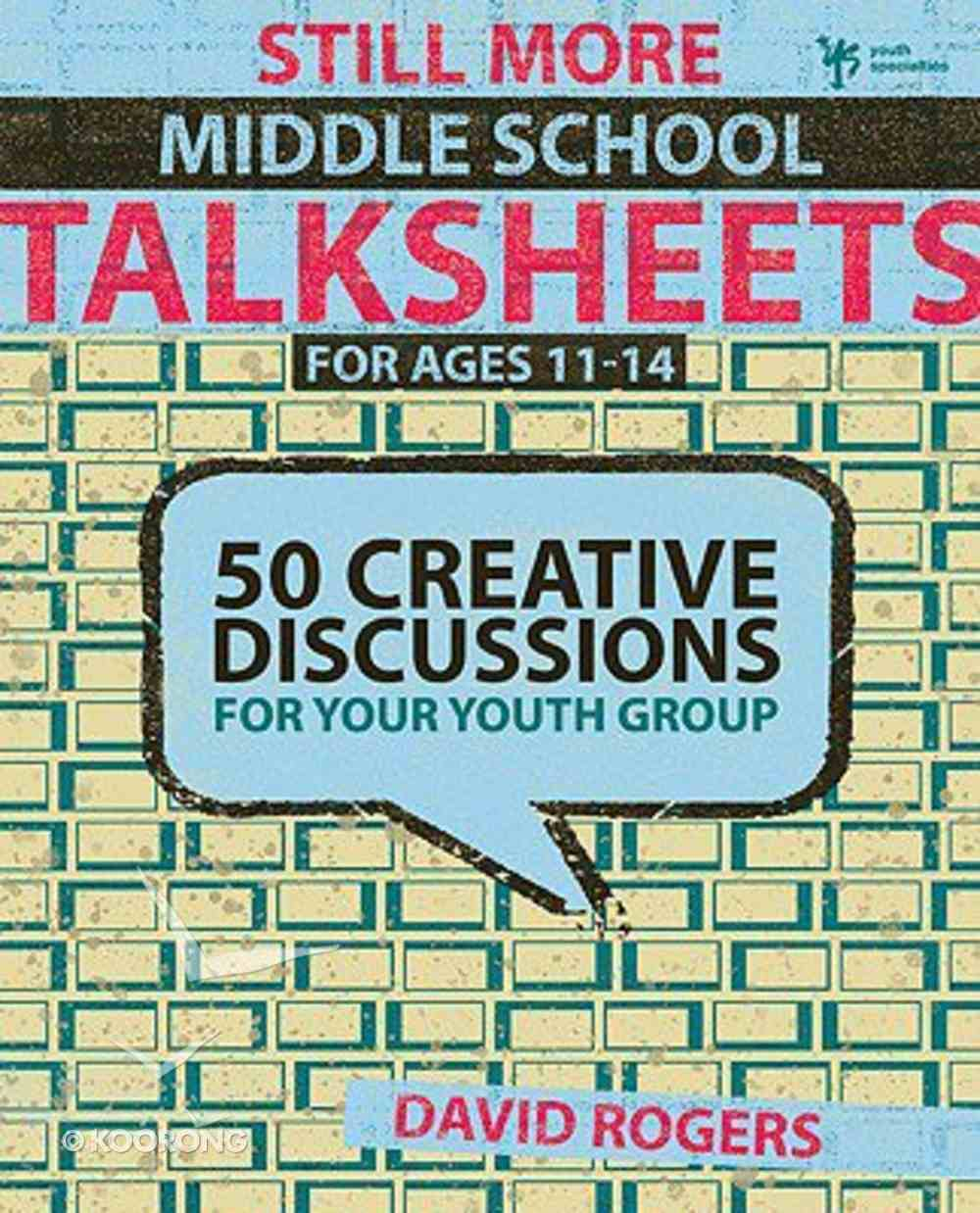 Still More Middle School Creative Discussions (11-14) (Talksheets Series) Paperback