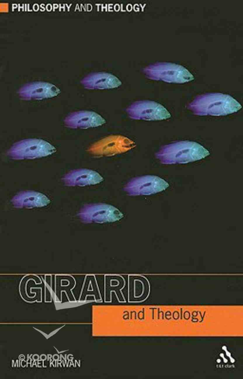 Girard and Theology (Philosophy And Theology Series) Paperback