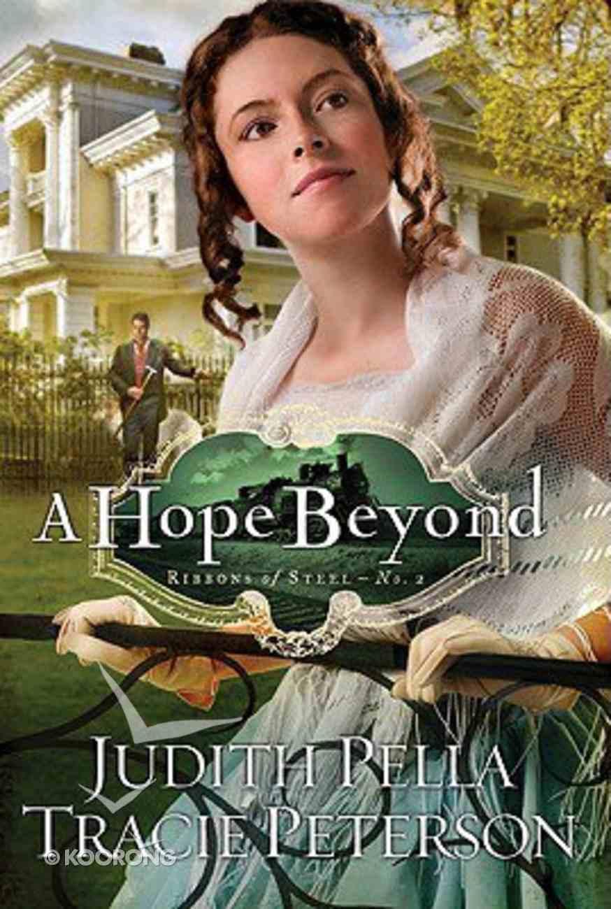 A Hope Beyond (#02 in Ribbons Of Steel Series) Paperback