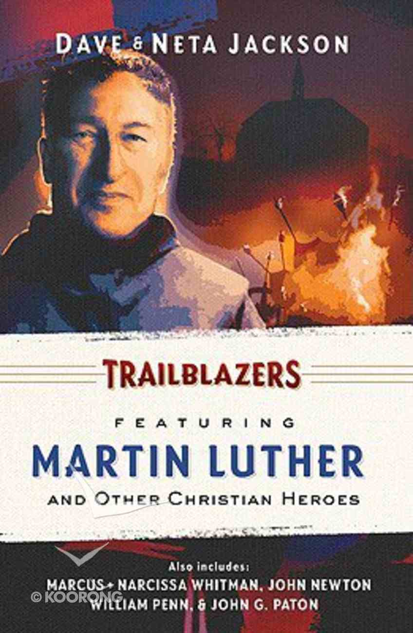 Featuring Martin Luther and Other Christian Heroes (Trailblazer Series) Paperback