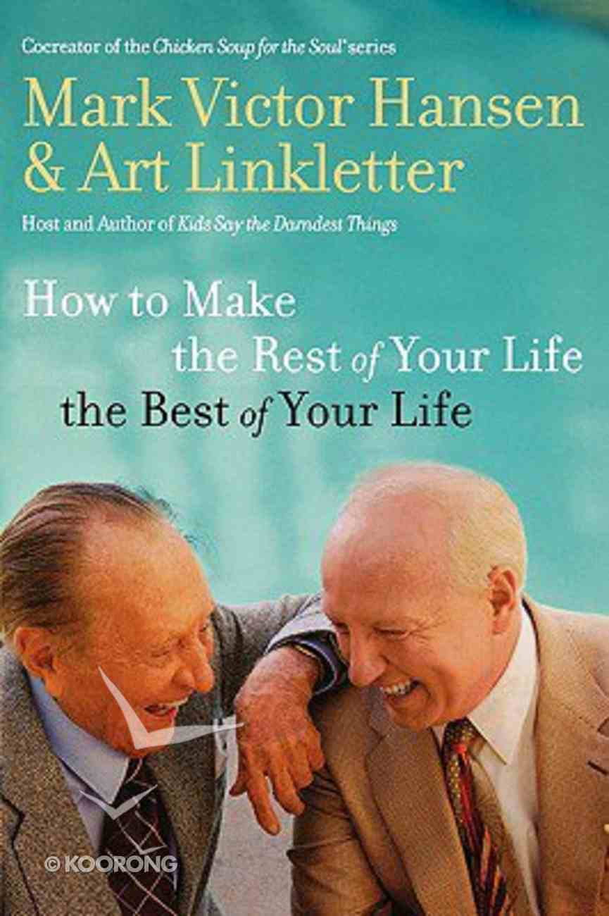 How to Make the Rest of Your Life the Best of Your Life Paperback