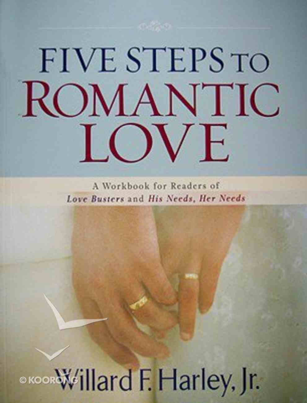 Five Steps to Romantic Love: A Workbook For Readers of Love Busters and His Needs, Her Needs Paperback