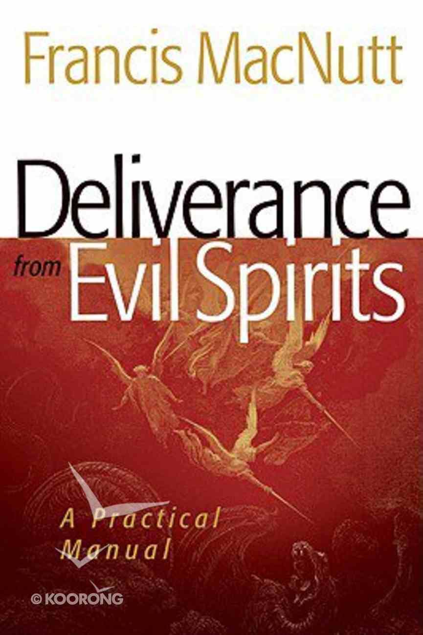 Deliverance From Evil Spirits: A Practical Manual (A Repackaged Edition) Paperback