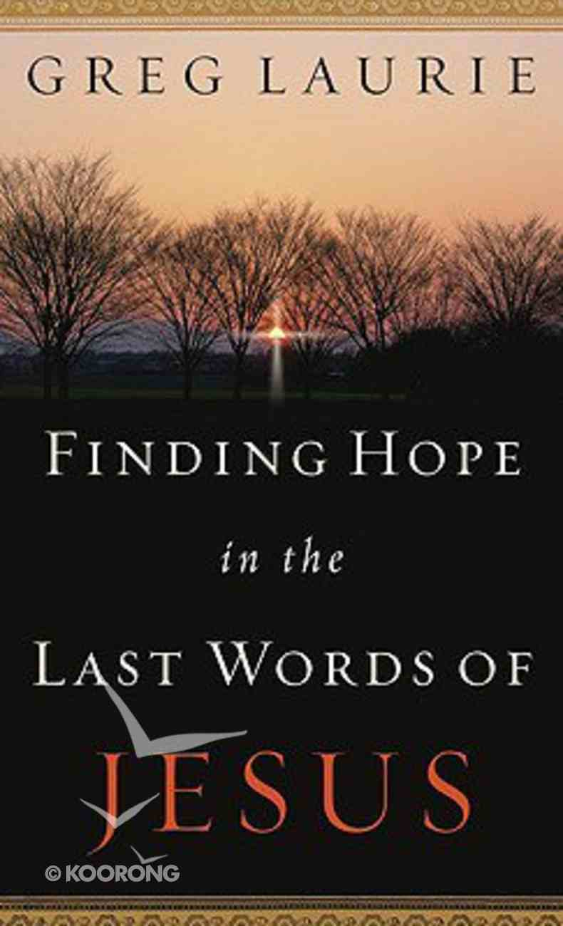 Finding Hope in the Last Words of Jesus Mass Market
