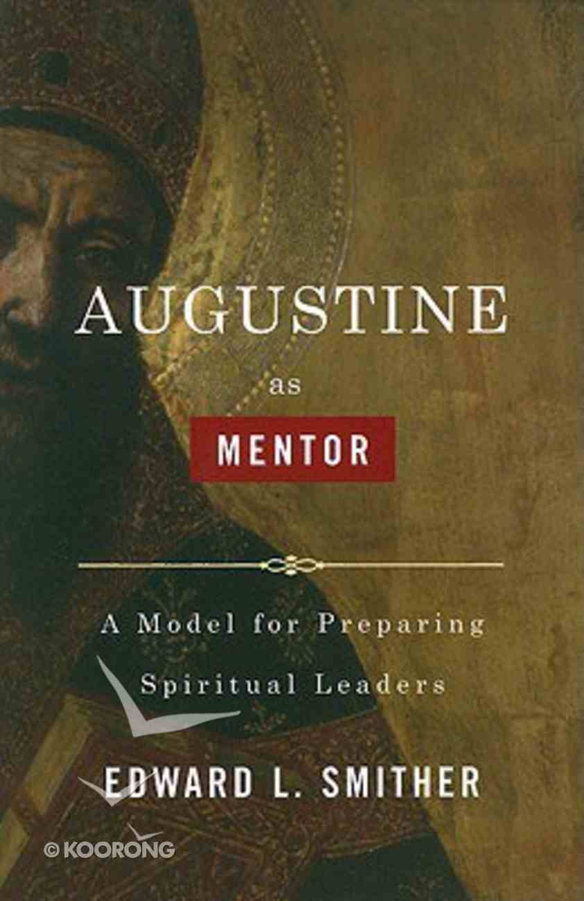 Augustine as Mentor: A Model For Preparing Spiritual Leaders Paperback