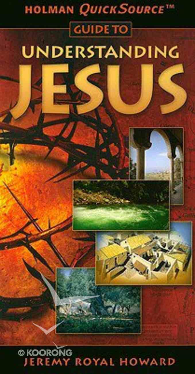 Understanding Jesus (Holman Quicksource Guides Series) Paperback