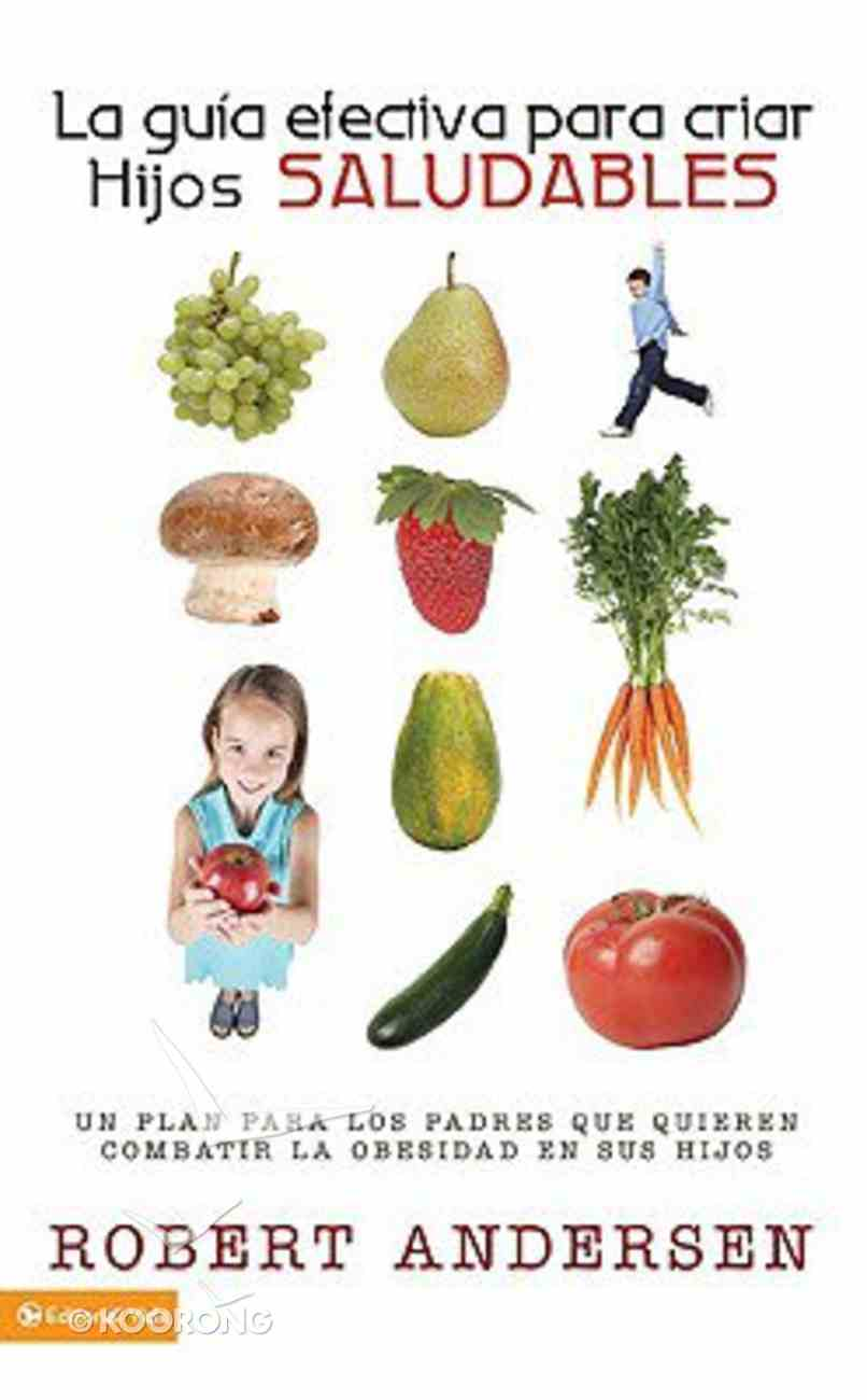 La Guia Electiva Para Criar Hijos Salundables (No-gimmick Guide To Raising Fit Kids) Paperback