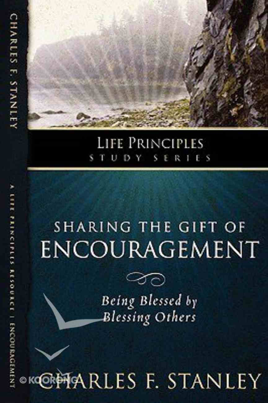 Sharing the Gift of Encouragement (Life Principles Study Series) Paperback