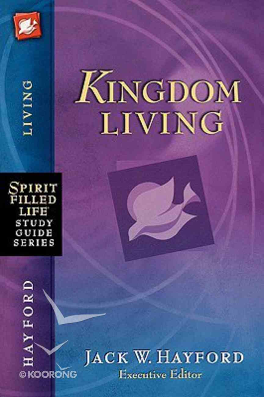 Kingdom Living (Spirit-filled Life Study Guide Series) Paperback